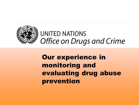 Our experience in monitoring and evaluating drug abuse prevention.