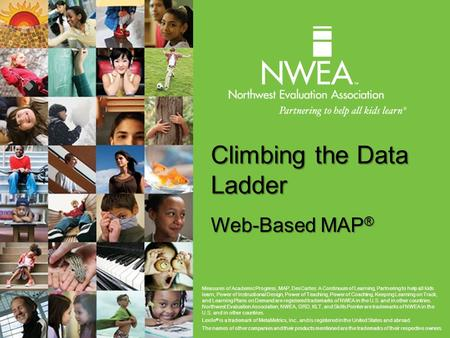 Climbing the Data Ladder Web-Based MAP ® Measures of Academic Progress, MAP, DesCartes: A Continuum of Learning, Partnering to help all kids learn, Power.
