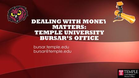 DEALING WITH MONEY MATTERS: TEMPLE UNIVERSITY BURSAR'S OFFICE bursar.temple.edu