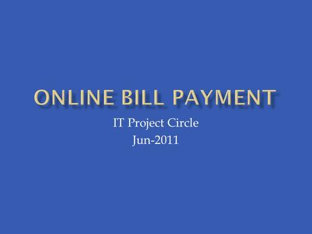 IT Project Circle Jun-2011. Online collection increases from Rs 1 Cr to Rs 9.4 Crore per month from Jan'09 to Jun'11 Jan '09Jun '11 Jan 10Jan 11.