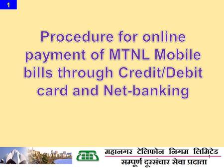 1 1. 2 2 IMPORTANT NOTE In order to make payments of MTNL Mobile Bills online, one time registration for user id & password is required.  First time.