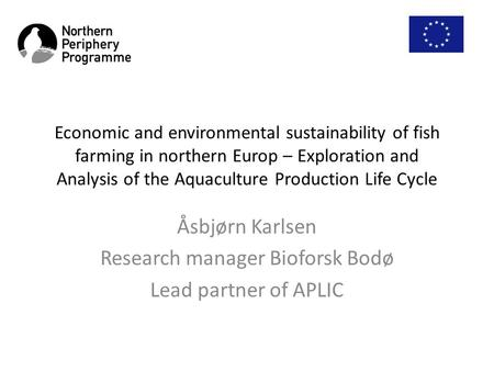 Economic and environmental sustainability of fish farming in northern Europ – Exploration and Analysis of the Aquaculture Production Life Cycle Åsbjørn.