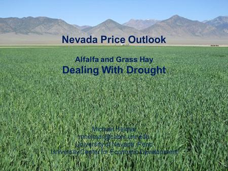 Nevada Price Outlook Alfalfa and Grass Hay Dealing With Drought Michael Helmar University of Nevada, Reno University Center for Economic.
