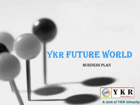 YKR Future World Business Plan A Unit of YKR Infracity Limited.