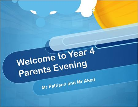 Welcome to Year 4 Parents Evening Mr Pattison and Mr Aked.