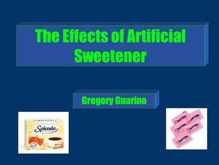 The Effects of Artificial Sweetener Gregory Guarino.