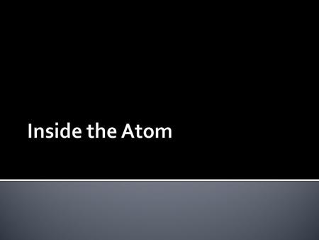 Protons and neutrons are responsible for most of the atomic mass of an atom, while electrons contribute a very small amount of mass(9.108 X 10 -28 grams).