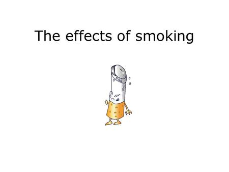 The effects of smoking. A smoking cigarette gives you: Nicotine Carbon monoxide Tar Carbon.