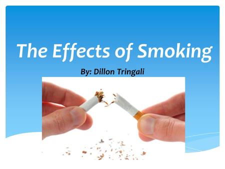 The Effects of Smoking By: Dillon Tringali.