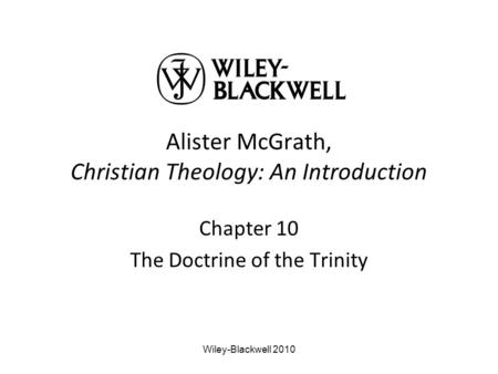 Alister McGrath, Christian Theology: An Introduction Chapter 10 The Doctrine of the Trinity Wiley-Blackwell 2010.