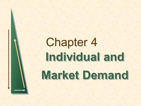 Chapter 4 Individual and Market Demand Individual and Market Demand.