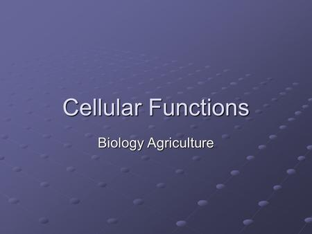 Cellular Functions Biology Agriculture.