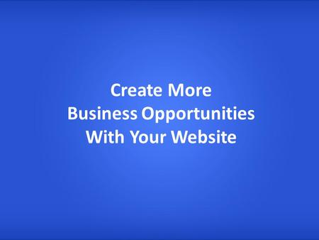 Create More Business Opportunities With Your Website.