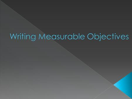 "Clarify the meaning of ""measurable objective."" Re-evaluate objectives you have written and work to enhance them and make them measureable."