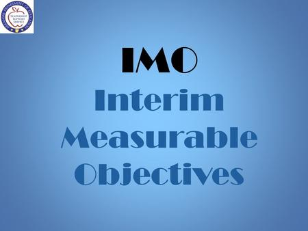 IMO Interim Measurable Objectives. Purpose of the Training Examine Interim Measurable Objectives as defined in the ESEA Flexibility document. Develop.