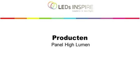 Producten Panel High Lumen. Confidential Panel High Lumen 60X30CM | 40W PANEL HL 2 Product features Dimension: 600 mm x 300 mm Voltage: AC230 Volt LED.
