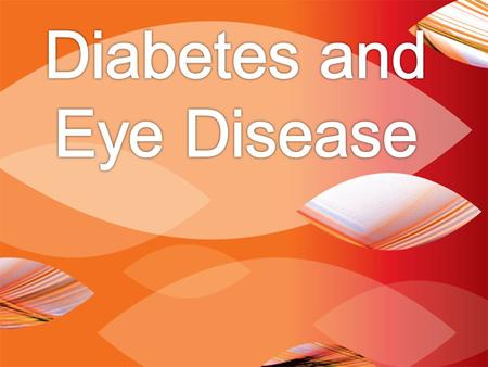 DIABETES AND EYE DISEASE: LEARNING OBJECTIVES Identify systemic risk factors Differentiate clinical stages Describe treatment strategies and screening.