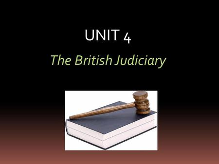 UNIT 4 The British Judiciary.