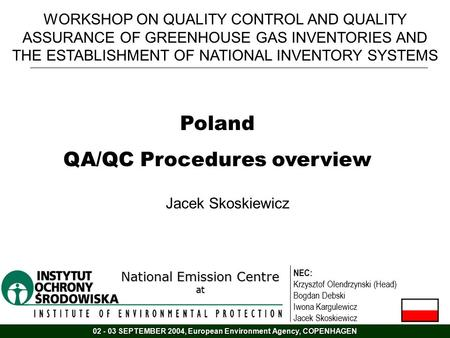 WORKSHOP ON QUALITY CONTROL AND QUALITY ASSURANCE OF GREENHOUSE GAS INVENTORIES AND THE ESTABLISHMENT OF NATIONAL INVENTORY SYSTEMS Poland QA/QC Procedures.