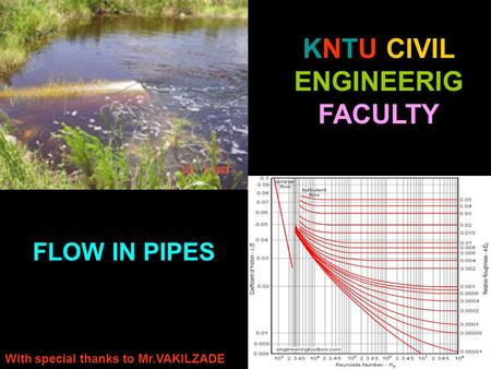 KNTU CIVIL ENGINEERIG FACULTY ` FLOW IN PIPES With special thanks to Mr.VAKILZADE.