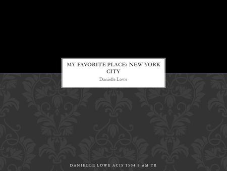 "Danielle Lowe DANIELLE LOWE ACIS 1504 8 AM TR. New York City is located in the state of New York and is usually referred to as the ""Big Apple"" It is made."