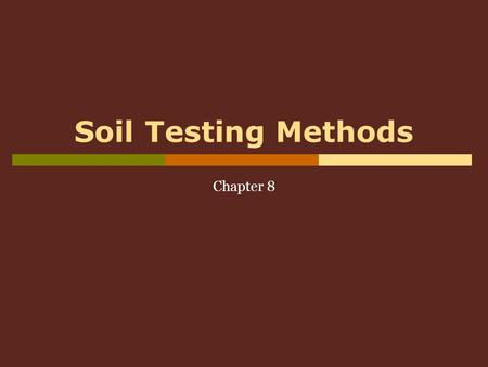 Soil Testing Methods Chapter 8. Soil Analysis Ch 82 Three approaches  Observations in the field  On ‑ site measurements  Laboratory measurements.