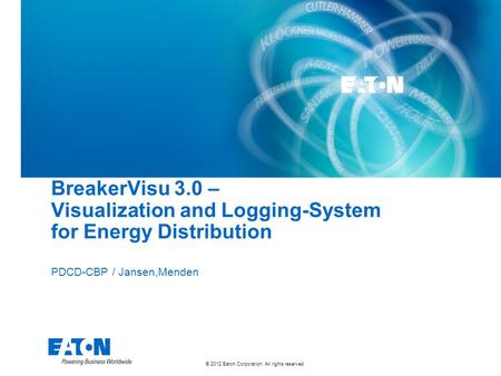 © 2012 Eaton Corporation. All rights reserved. BreakerVisu 3.0 – Visualization and Logging-System for Energy Distribution PDCD-CBP / Jansen,Menden.