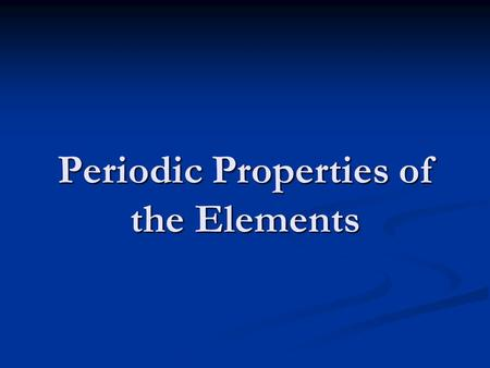 Periodic Properties of the Elements. The Periodic Table The modern periodic table was developed in 1872 by Dmitri Mendeleev (1834-1907). A similar table.