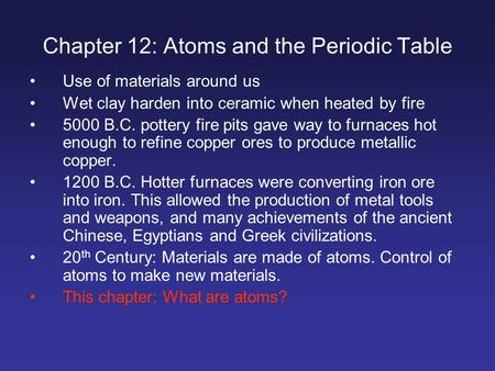 Chapter 12: Atoms and the Periodic Table Use of materials around us Wet clay harden into ceramic when heated by fire 5000 B.C. pottery fire pits gave way.