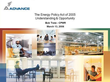 March 13, 2006 The Energy <strong>Policy</strong> Act of 2005 Understanding & Opportunity Bob Trate - CPMR.