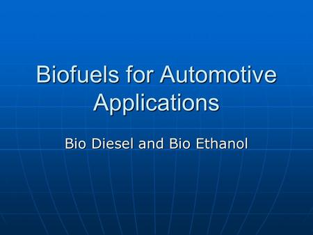 Biofuels for Automotive Applications Bio Diesel and Bio Ethanol.