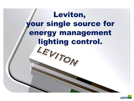 Leviton, your single source for energy management lighting control.