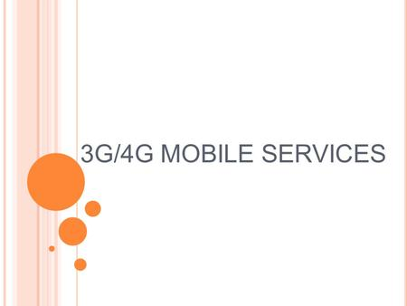 3G/4G MOBILE SERVICES. SYNOPSIS Why 3G? Types of internet connectivity 3G data rate 3G services in Asia Evolution of Mobile Systems to 3G 3G standards.