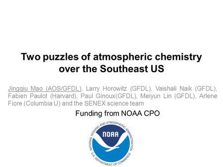 Two puzzles of atmospheric chemistry over the Southeast US Jingqiu Mao (AOS/GFDL), Larry Horowitz (GFDL), Vaishali Naik (GFDL), Fabien Paulot (Harvard),