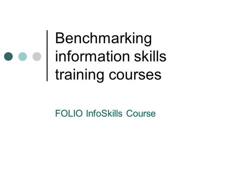 Benchmarking information skills training courses FOLIO InfoSkills Course.
