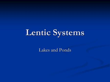 Lentic Systems Lakes and Ponds. Formation of Lakes Glacier lakes Glacier lakes Oxbow lakes Oxbow lakes Playas Playas Man-made lakes Man-made lakes.