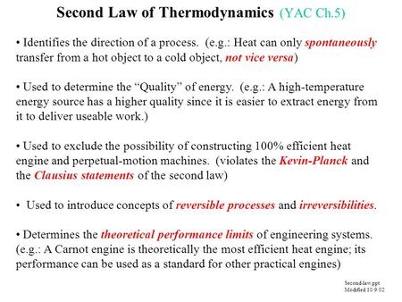 Second Law of Thermodynamics (YAC Ch.5) Identifies the direction of a process. (e.g.: Heat can only spontaneously transfer from a hot object to a cold.