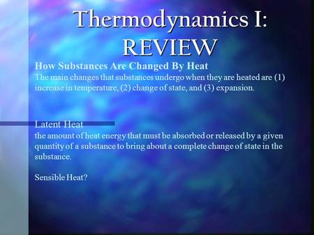 Thermodynamics I: REVIEW How Substances Are Changed By Heat The main changes that substances undergo when they are heated are (1) increase in temperature,