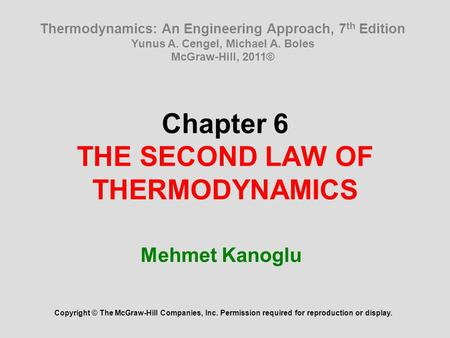 Chapter 6 THE SECOND LAW OF THERMODYNAMICS Mehmet Kanoglu Copyright © The McGraw-Hill Companies, Inc. Permission required for reproduction or display.