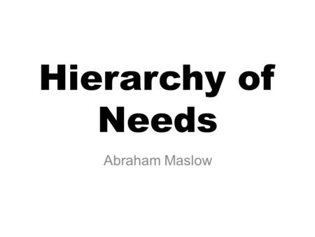 Hierarchy of Needs Abraham Maslow. What Is the Hierarchy of Needs? The hierarchy of needs is one of the best-known theories of motivation. Created by.