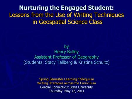 Nurturing the Engaged Student: Lessons from the Use of Writing Techniques in Geospatial Science Class by Henry Bulley Assistant Professor of Geography.