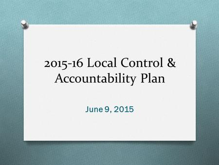 2015-16 Local Control & Accountability Plan June 9, 2015.