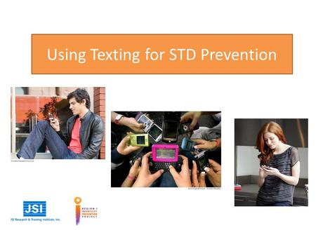 Using Texting for STD Prevention. Potential Uses I.Information Campaign II.Helping DIS locate partners III.Appointment Reminders.