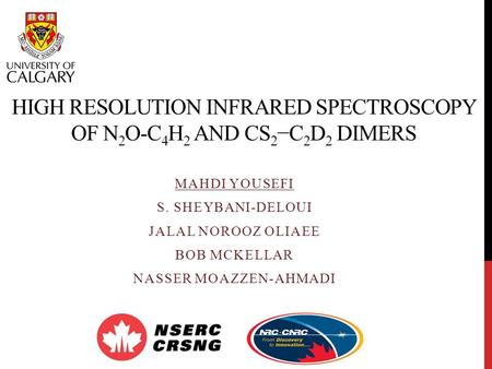 HIGH RESOLUTION INFRARED SPECTROSCOPY OF N 2 O-C 4 H 2 AND CS 2 −C 2 D 2 DIMERS MAHDI YOUSEFI S. SHEYBANI-DELOUI JALAL NOROOZ OLIAEE BOB MCKELLAR NASSER.