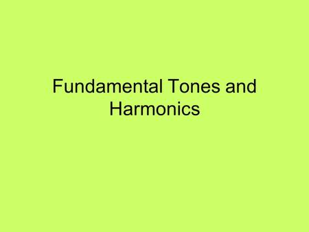 Fundamental Tones and Harmonics. A tight wire or string that vibrates as a single unit produces its lowest frequency, called its fundamental. A vibrating.