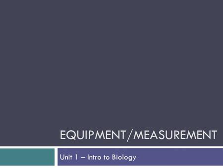 EQUIPMENT/MEASUREMENT Unit 1 – Intro to Biology. Unit 1 – Intro to Science Lab Equipment Review.