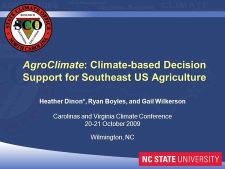 AgroClimate: Climate-based Decision Support for Southeast US Agriculture Heather Dinon*, Ryan Boyles, and Gail Wilkerson Carolinas and Virginia Climate.