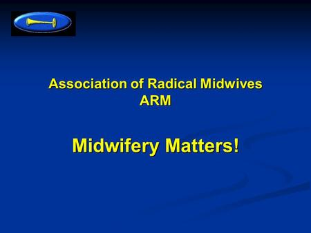 Association of Radical Midwives ARM Midwifery Matters!