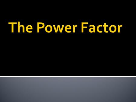 What is the power factor?  Eq. 24.22 PF = TP/AP AP= Apparent Power TP= True Power or Real Power A number that represents the portion of the apparent.