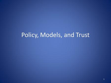 Policy, Models, and Trust 1. Security Policy A security policy is a well-defined set of rules that include the following: Subjects: the agents who interact.